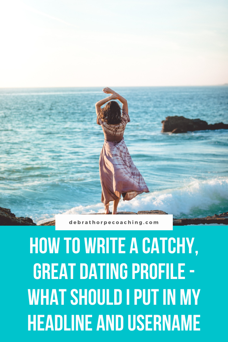 HOW TO WRITE A CATCHY, GREAT DATING PROFILE  - WHAT SHOULD I PUT IN MY HEADLINE AND USERNAME?