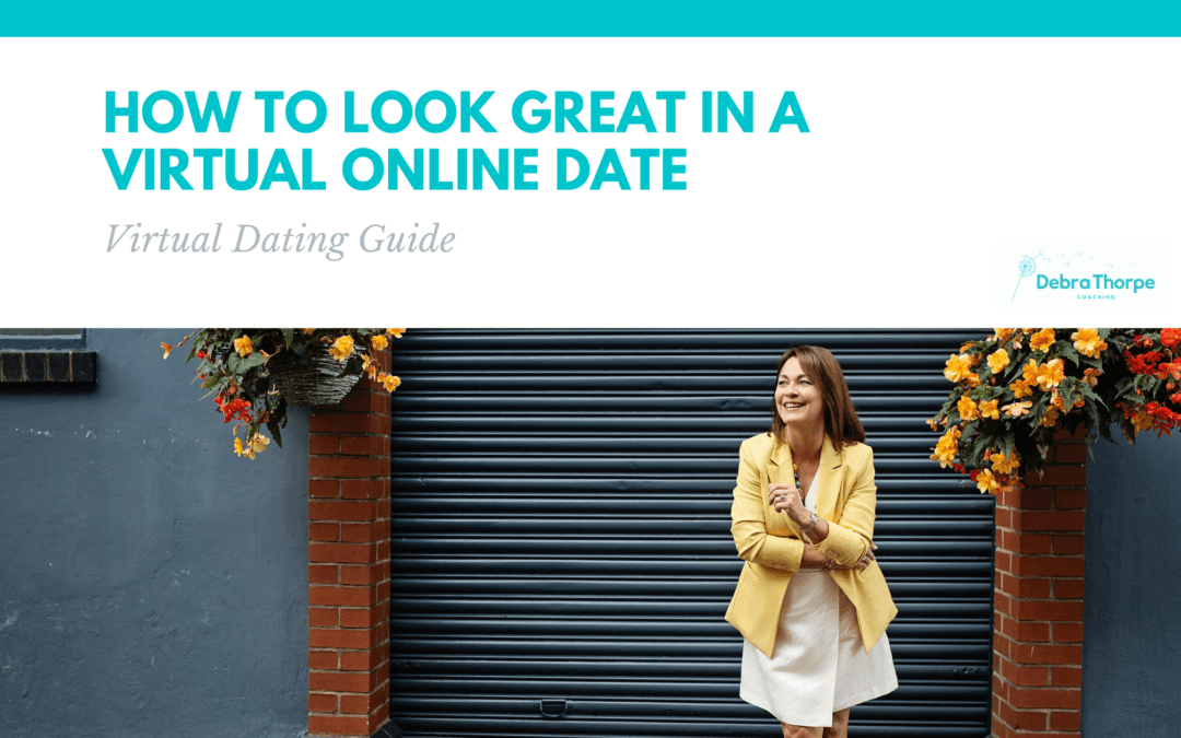 How to look great on a virtual online date – Virtual Dating Guide
