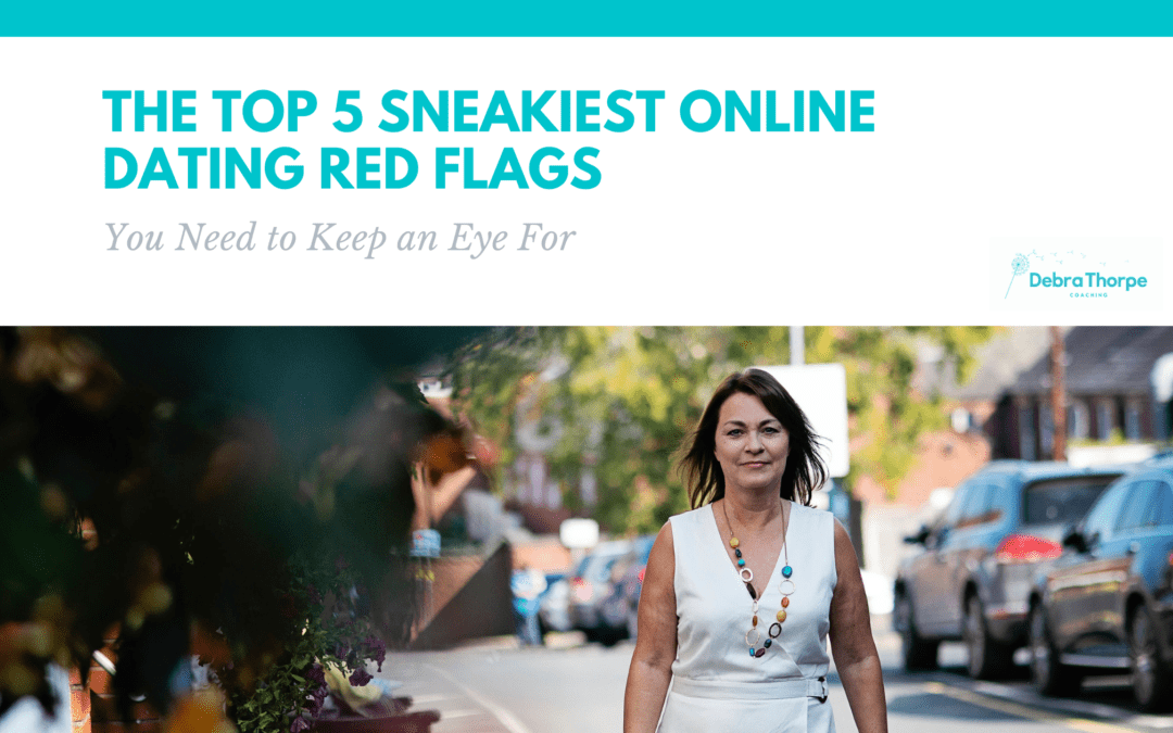The top 5 sneakiest online dating red flags you need to keep an eye for