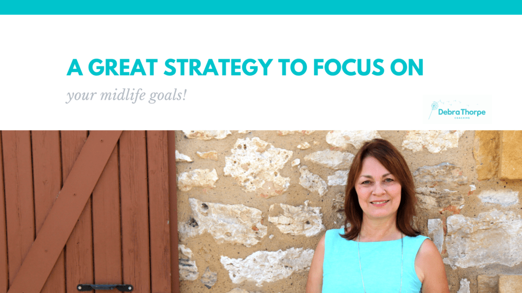 A great strategy to focus on your midlife goals!