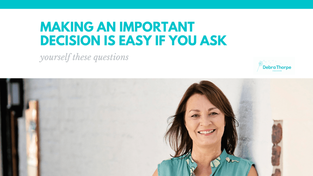 Making an important decision is easy if you ask yourself these questions