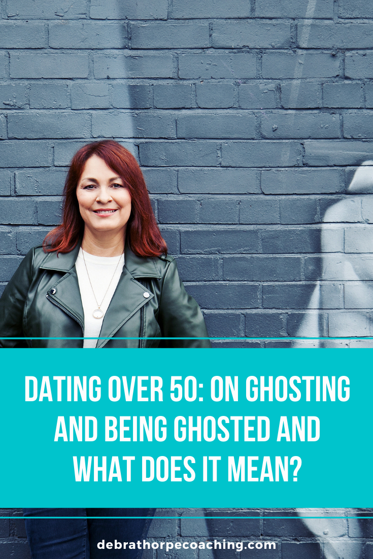 Dating over 50 - on ghosting and being ghosted and What Does it Mean
